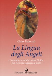 Libro La lingua degli angeli. Comunicare con le nostre guide per ricevere saggezza e aiuto Claire Nahmad