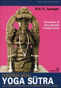 Libro L' essenza degli yoga sutra. La guida definitiva alla filosofia dello yoga B. K. S. Iyengar