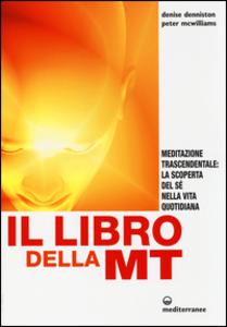 Libro Il libro della MT. Meditazione trascendentale: la scoperta del sé nella vita quotidiana Denise Denniston , Peter McWilliams