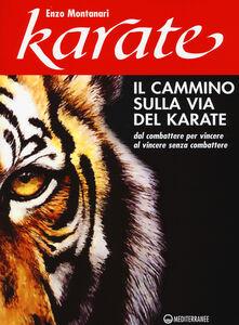 Libro Il cammino sulla via del karate. Dal combattere per vincere al vincere senza combattere Enzo Montanari