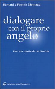 Libro Dialogare con il proprio angelo. Una via spirituale occidentale Bernard Montaud , Patricia Montaud
