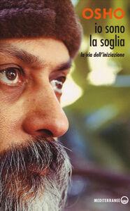 Foto Cover di Io sono la soglia. La via dell'iniziazione, Libro di Osho, edito da Edizioni Mediterranee