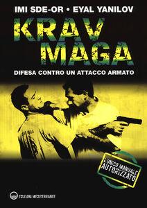 Foto Cover di Krav Maga. Difesa contro un attacco armato, Libro di Imi Sde-Or,Eyal Yanilov, edito da Edizioni Mediterranee