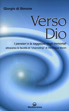 Promoartpalermo.it Verso Dio. I pensieri e la saggezza degli immortali. Attraverso le facoltà di «channeling» di Véronique Vavon Image