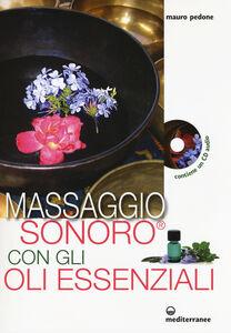 Libro Massaggio sonoro con gli oli essenziali. Ediz. illustrata. Con CD Audio Mauro Pedone