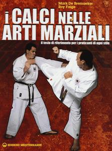 Libro I calci nelle arti marziali. Il testo di riferimento per i praticanti di ogni stile Mark De Bremaeker , Roy Faige