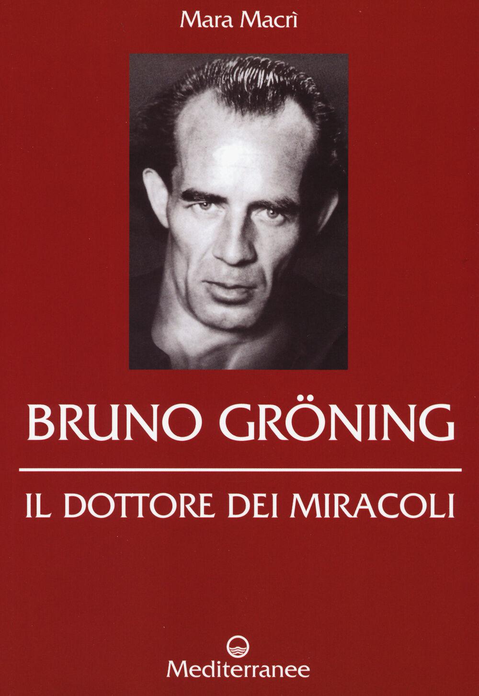 Bruno Gröning. Il dottore dei miracoli