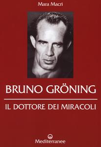 Libro Bruno Gröning. Il dottore dei miracoli Mara Macrì