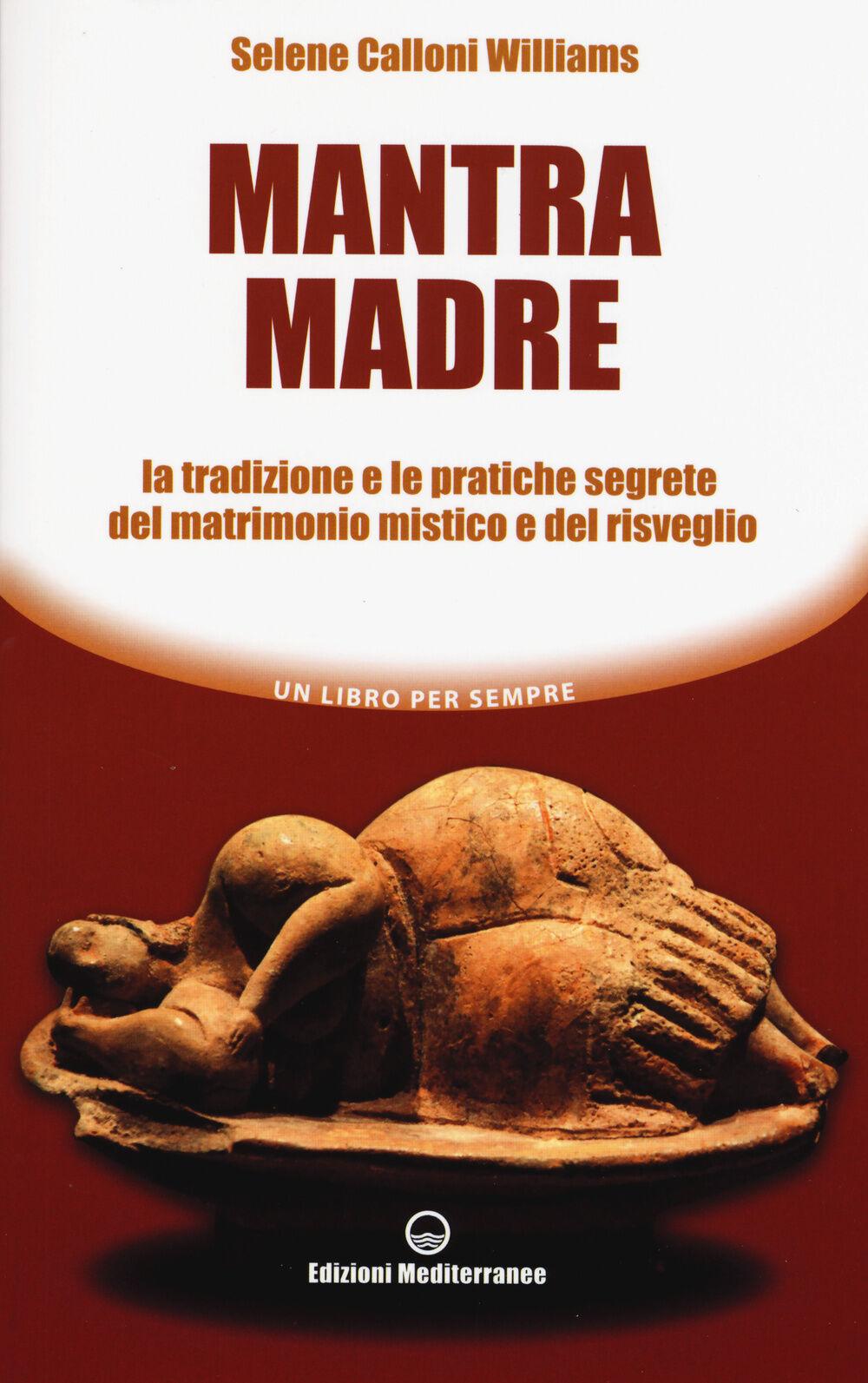 Mantra madre. Le tradizioni e le pratiche segrete del matrimonio mistico e del risveglio