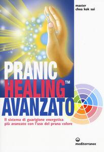 Foto Cover di Pranic healing avanzato. Il sistema di guarigione energetica più avanzato con l'uso del prana colore, Libro di K. Sui Choa, edito da Edizioni Mediterranee