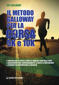 Foto Cover di Il metodo Galloway per la corsa 5k e 10k, Libro di Jeff Galloway, edito da Edizioni Mediterranee