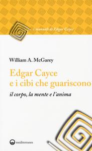 Libro Edgar Cayce e i cibi che guariscono il corpo, la mente e l'anima William A. McGarey