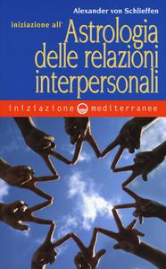 Libro Iniziazione all'astrologia delle relazioni interpersonali Alexander Von Schlieffen