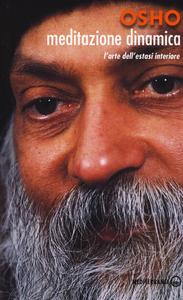 Libro Meditazione dinamica. L'arte dell'estasi interiore Osho