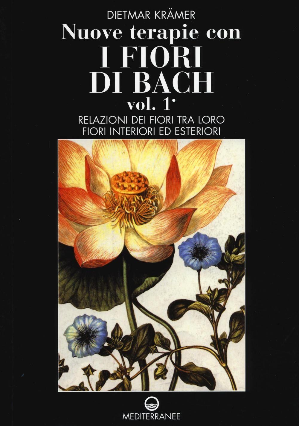 Nuove terapie con i fiori di Bach. Vol. 1: Relazioni dei fiori tra loro. Fiori interiori ed esteriori.