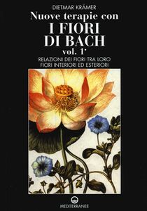 Libro Nuove terapie con i fiori di Bach. Vol. 1: Relazioni dei fiori tra loro. Fiori interiori ed esteriori. Dietmar Krämer