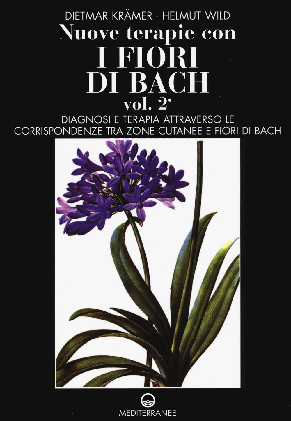 Nuove terapie con i fiori di Bach. Vol. 2: Diagnosi e terapia attraverso le corrispondenze tra zone cutanee e fiori di Bach.