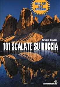 Libro 101 scalate su roccia. Dalle Alpi agli Appennini Antonio Bernard