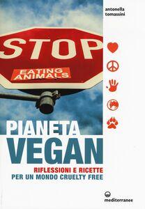 Libro Pianeta vegan. Riflessioni e ricette per un mondo cruelty free Antonella Tomassini
