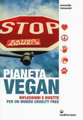 Pianeta vegan. Riflessioni e ricette per un mondo cruelty free