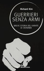 Libro Guerrieri senza armi. Breve storia del karate di Okinawa Richard Kim