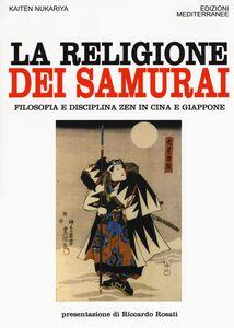 Libro La religione dei samurai. Filosofia e disciplina zen in Cina e Giappone Kaiten Nukariya