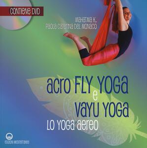 Acroflyyoga e vayu yoga. Lo yoga aereo. Con DVD video