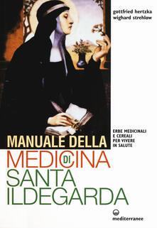 Manuale della medicina di santa Ildegarda. Erbe medicinali e cereali per vivere in salute.pdf
