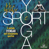 Libro Yoga e sport. Il metodo Iyengar nell'allenamento sportivo. Ediz. a colori B. K. S. Iyengar