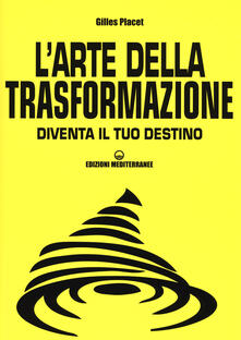 L arte della trasformazione. Diventa il tuo destino.pdf