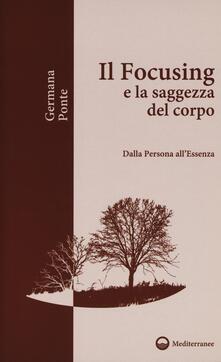 Il focusing e la saggezza del corpo. Dalla persona allessenza.pdf