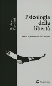 Psicologia della libertà. Liberare le potenzialità delle persone - Daniele Trevisani - copertina