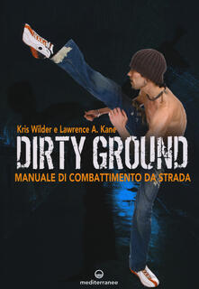Premioquesti.it Dirty ground. Manuale di combattimeno di strada Image