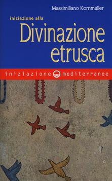 Iniziazione alla divinazione etrusca - Massimiliano Kornmüller - copertina