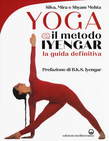 Yoga. Il metodo Iyengar. Ediz. illustrata - Silva Mehta,Mira Mehta,Shyam Mehta - copertina