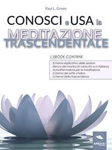 Conosci e usa la Meditazione Trascendentale - Paul L. Green - ebook