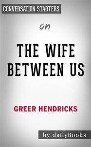 The Wife Between Us: by Greer Hendricks   Conversation Starters