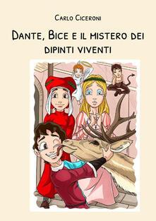 Dante, Bice e il mistero dei dipinti viventi. Dante e Bice a Firenze. Vol. 2 - Carlo Ciceroni - copertina