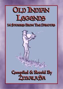 OLD INDIAN LEGENDS - 14 Native American Legends from the Dakotas