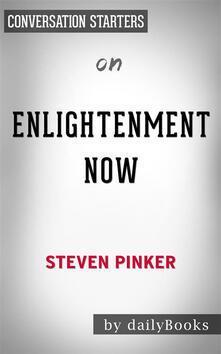 Enlightenment Now: by Steven Pinker   Conversation Starters