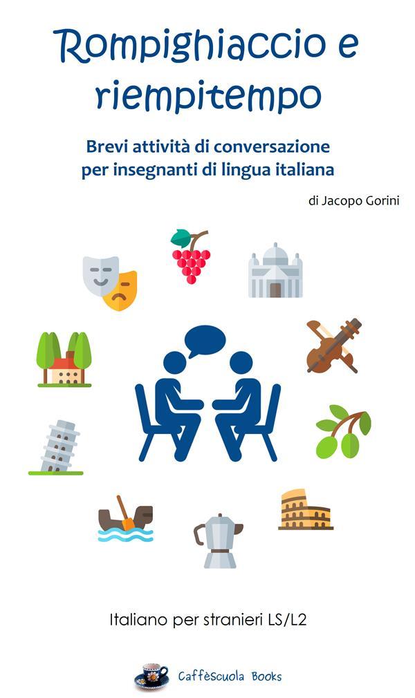 Image of Rompighiaccio e riempitempo. Brevi attività di conversazione per insegnanti di lingua italiana. Italiano per stranieri LS/L2