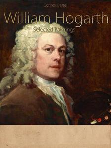 William Hogarth. Selected paintings. Ediz. illustrata