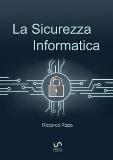 La sicurezza informatica - Riccardo Rizzo - ebook