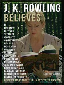 J.K. Rowling believes. Discover more about the Harry Potter creator