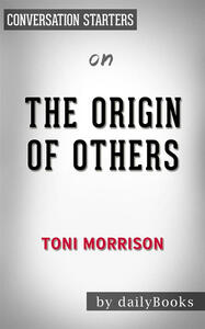 Theorigin of others by Toni Morrison. Conversation starters