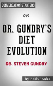 Dr. Gundry's diet evolution by Steven R. Gundry. Conversation starters