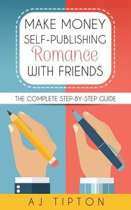 Make money self-publishing romance with friends. The complete step-by-step guide