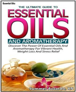 Essential oils. The ultimate guide to essential oils and aromatherapy
