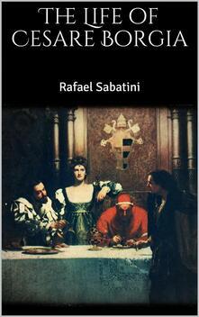 Thelife of Cesare Borgia