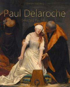 Paul Delaroche. Selected paintings. Ediz. illustrata